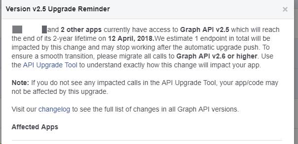 Your apps currently have access to Graph API v2.5 which will reach the end of its 2-year lifetime on 12 April, 2018